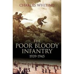 Poor Bloody Infantry by Charles Whiting, 9781862273771.