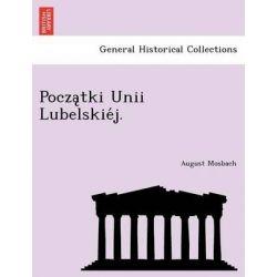 Pocza Tki Unii Lubelskie J. by August Mosbach, 9781241791902.