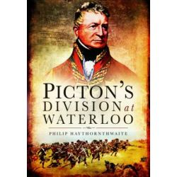 Picton's Division at Waterloo by Philip Hawthornwaite, 9781781591024.