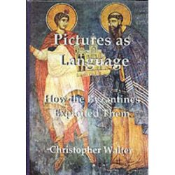 Pictures as Language, How the Byzantines Exploited Them by Christopher Walter, 9781899828364.