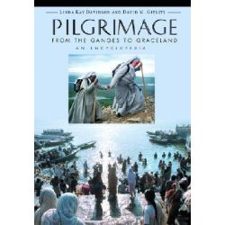 Pilgrimage : From the Ganges to Graceland, an Encyclopedia by Linda Kay Davidson, 9781576070048.