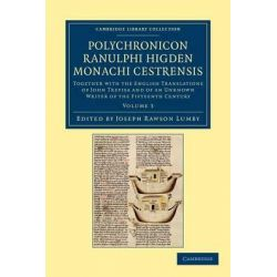 Polychronicon Ranulphi Higden, Monachi Cestrensis, Together with the English Translations of John Trevisa and of an Unknown Writer of the Fifteenth Century by Ranulf Higden, 9781108048521.