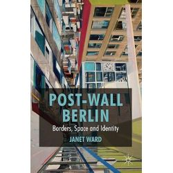 Post-wall Berlin, Borders, Space and Identity by Janet Ward, 9780230276574.
