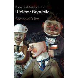 Press and Politics in the Weimar Republic by Bernhard Fulda, 9780199547784.