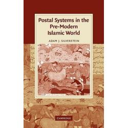 Postal Systems in the Pre-modern Islamic World, Cambridge Studies in Islamic Civilization by Adam J. Silverstein, 9780521147613.