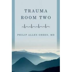 Trauma Room Two by Philip Allen Green, 9781511900027.