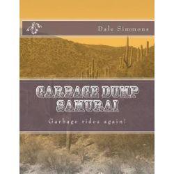 Garbage Dump Samurai by MR Dale Craig Simmons, 9781492329084.