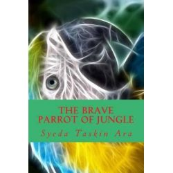 The Brave Parrot of Jungle by Syeda Taskin Ara, 9781505509199.