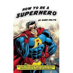 How to Be a Superhero (Hardback) by Mark Edlitz, 9781593937911.