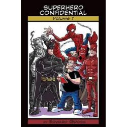 Superhero Confidential - Volume 1 by Edward Gross, 9781593937706.
