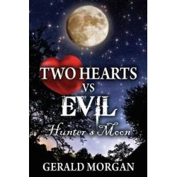 Two Hearts Vs Evil, Hunter's Moon by Gerald Morgan, 9781478745747.