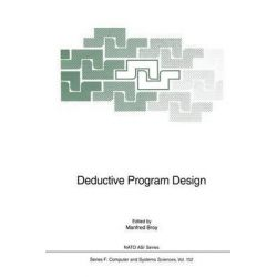 Deductive Program Design, NATO Asi Series (Closed) / NATO Asi Subseries F: (Closed) by Manfred Broy, 9783642648496.