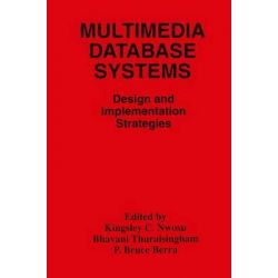 Multimedia Database Systems, Design and Implementation Strategies by Kingsley C. Nwosu, 9781461380603.