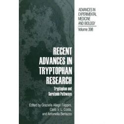 Recent Advances in Tryptophan Research, Tryptophan and Serotonin Pathways by Graziella Allegri, 9781461380269.