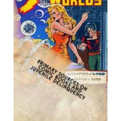 Primary Sources on Comic Books and Juvenile Delinquency by Matthew H Gore, 9780692261446.
