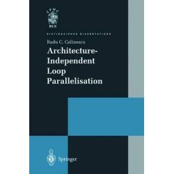 Architecture-Independent Loop Parallelisation, Distinguished Dissertations by Radu C. Calinescu, 9781447111979.
