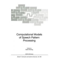 Computational Models of Speech Pattern Processing, NATO Asi Series (Closed) / NATO Asi Subseries F: (Closed) by Keith Ponting, 9783642642500.