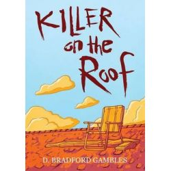 Killer on the Roof by D Bradford Gambles, 9781502796004.