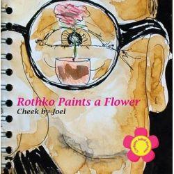 Rothko Paints a Flower by Cheek by Joel, 9781909825116.