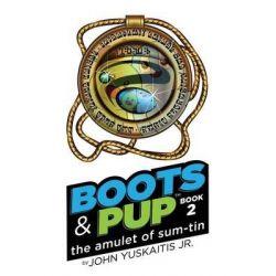 Boots & Pup, The Amulet of Sum-Tin by John J Yuskaitis Jr, 9781512141115.