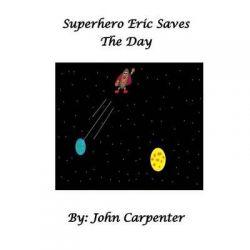 Superhero Eric Saves the Day by John M Carpenter, 9781495250163.