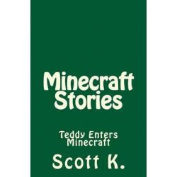 Minecraft Stories, Teddy Enters Minecraft by MR Scott K, 9781508962168.