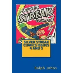 Silver Streak Comics Issues 4 and 5 by MR Ralph Johns, 9781502783561.