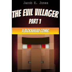 A Blockhead Comic, The Evil Villager (Part 1) by Jacob E Jones, 9781503391512.