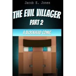 A Blockhead Comic, The Evil Villager (Part 2) by Jacob E Jones, 9781503391727.
