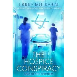 The Hospice Conspiracy, Sins of Doctors by Larry Mulkerin, 9781497332393.