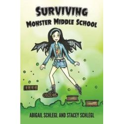 Surviving Monster Middle School by Abigail Schlegl, 9781939289445.