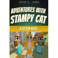 Adventures with Stampycat, A Fiction Novel by Jacob E Jones, 9781505211696.