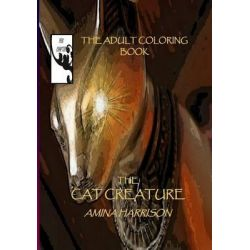 The Cat Creature-The Adult Coloring Book by Amina Harrison, 9781514101957.