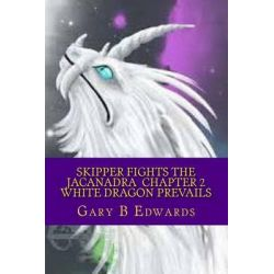 Skipper Fights the Jacanadra Chapter 2 White Dragon Prevails by Gary the Wiz Edwards, 9781495321443.