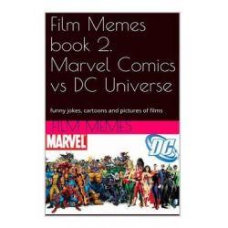 Film Memes Book 2. Marvel Comics Vs DC Universe, Funny Jokes, Cartoons and Pictu: Film Memes, Marvel Comics Vs DC Universe by Film Memes, 9781499141214.