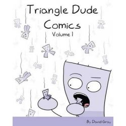 Triangle Dude Comics Volume 1 by Reader in Medicine and Honorary Consultant Physician Department of Medicine David Gray, 9781477547137.