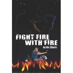 Fight Fire With Fire by V Shurtz, 9781601455826.