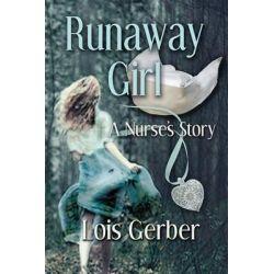 Runaway Girl, A Nurse's Story by Lois Gerber, 9781940224862.