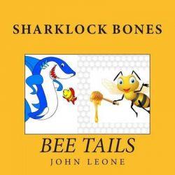 Sharklock Bones, Bee Tails by John Leone, 9781511902052.