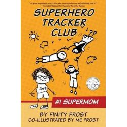 Superhero Tracker Club, #1 Supermom by Finity Frost, 9780615922126.