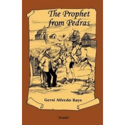 The Prophet from Pedras by Gersi Alfredo Bays, 9781595692702.