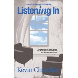 Listening in, A Novel of Therapy and Real Life by Kevin Chandler, 9781906373658.