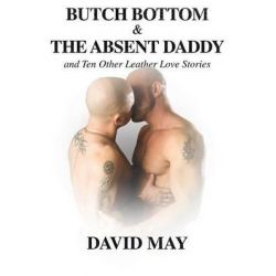 Butch Bottom & the Absent Daddy by David May, 9781935509066.