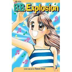 B.B. Explosion, Vol. 3, B.B. Explosion by Yasue Imai, 9781591163862.