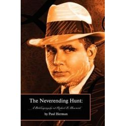 The Neverending Hunt, A Bibliography of Robert E. Howard by Paul Herman, 9780809562626.