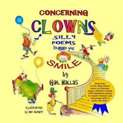 Silly Poems to Make You Smile, Concerning Clowns by Gail Hallas, 9781515252573.