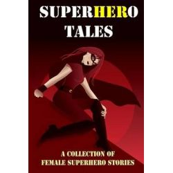 Superhero Tales, A Collection of Female Superhero Stories (Expanded Edition) by Rebecca Fyfe, 9781494312459.