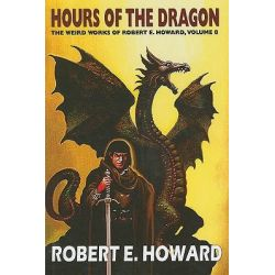 Hours of the Dragon, Weird Works of Robert E. Howard (Hardcover) by Robert E Howard, 9780809571512.