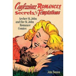 Confessions, Romances, Secrets and Temptations by John Archer St, 9781560977919.