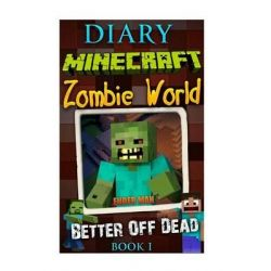 Minecraft Diary, Minecraft Zombie World Book 1. Better of Dead (an Unofficial Minecraft Book): (Minecraft Books, Minecra